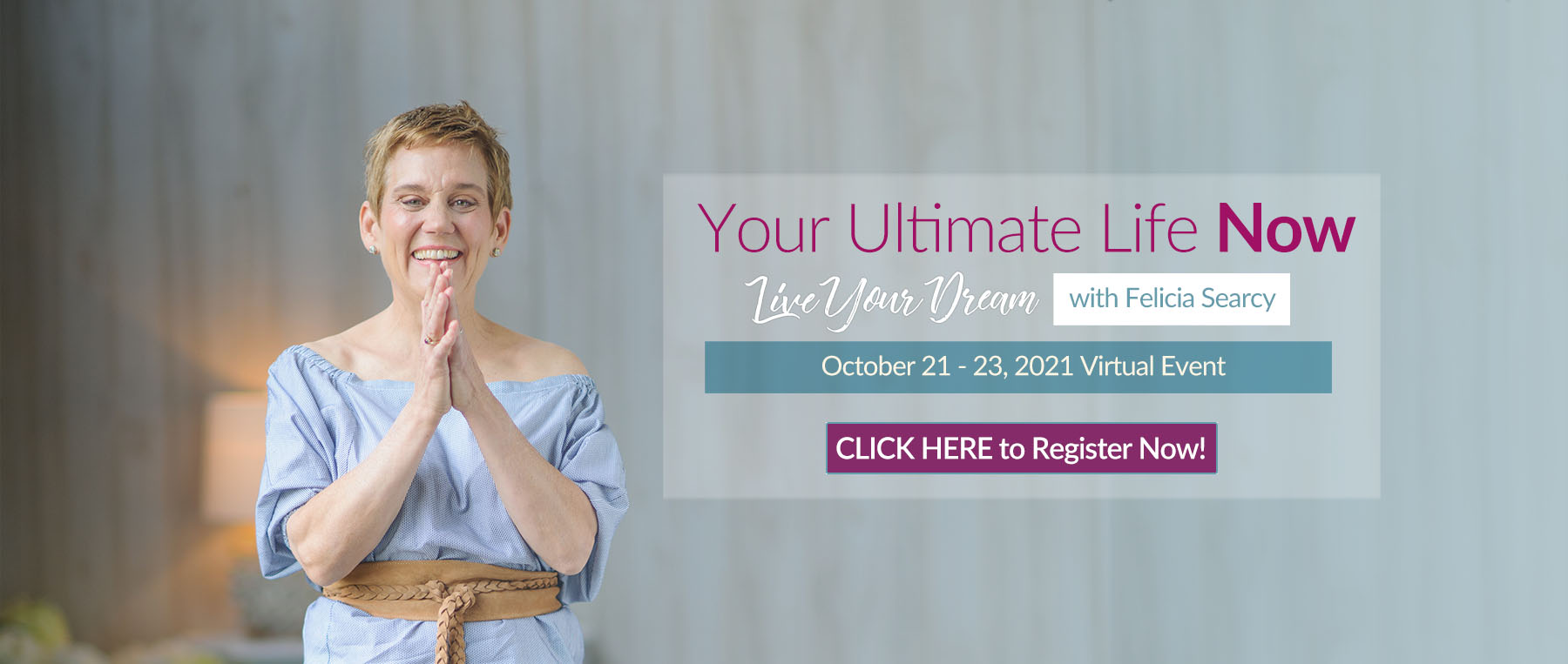 Your Ultimate Life Now - Live Your Dream with Felicia Searcy